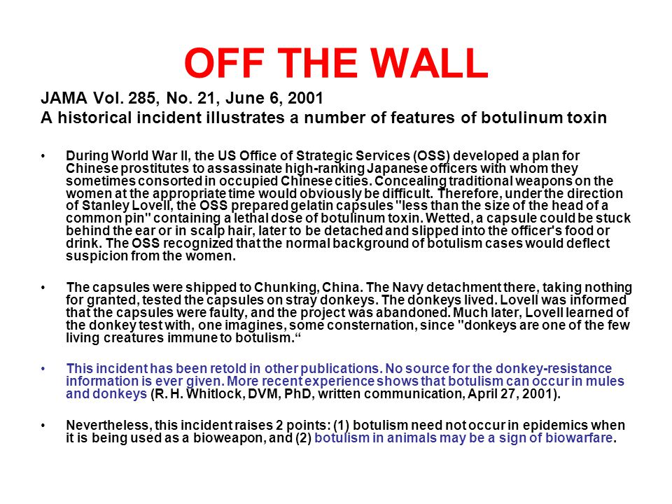 OFF THE WALL JAMA Vol. 285, No. 21, June 6, 2001 A historical incident illustrates a number of features of botulinum toxin During World War II, the US