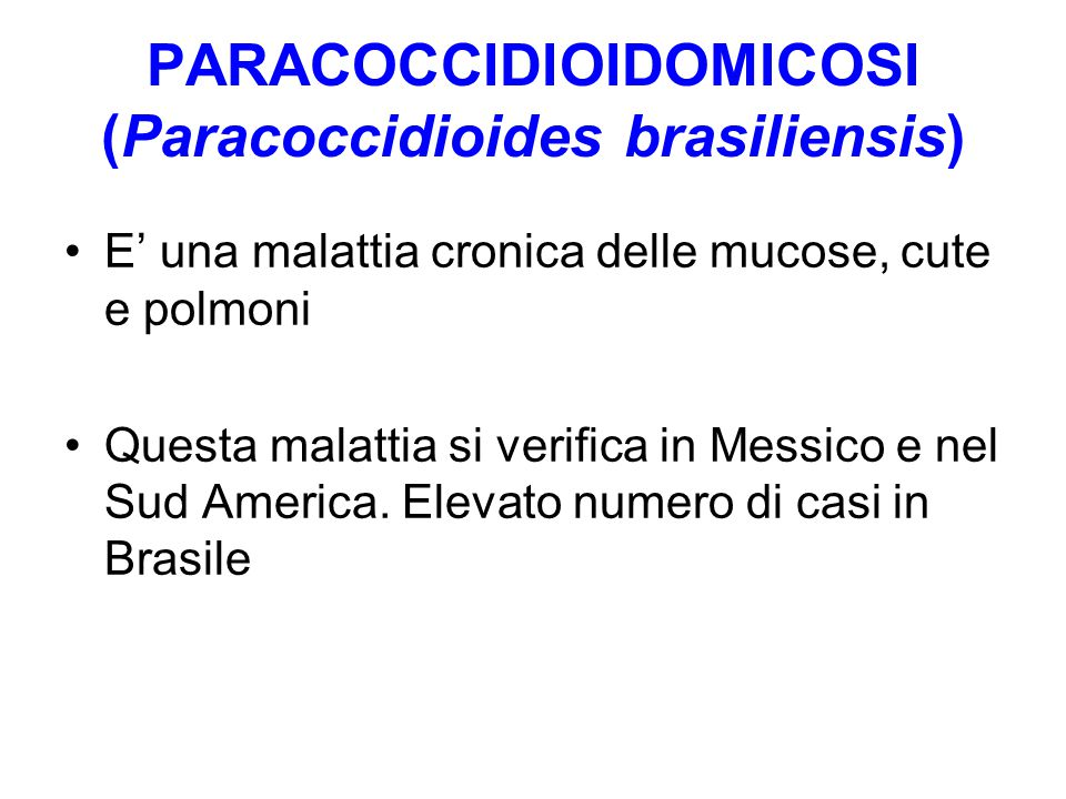 PARACOCCIDIOIDOMICOSI (Paracoccidioides brasiliensis) E' una malattia cronica delle mucose, cute e polmoni Questa malattia si verifica in Messico e ne