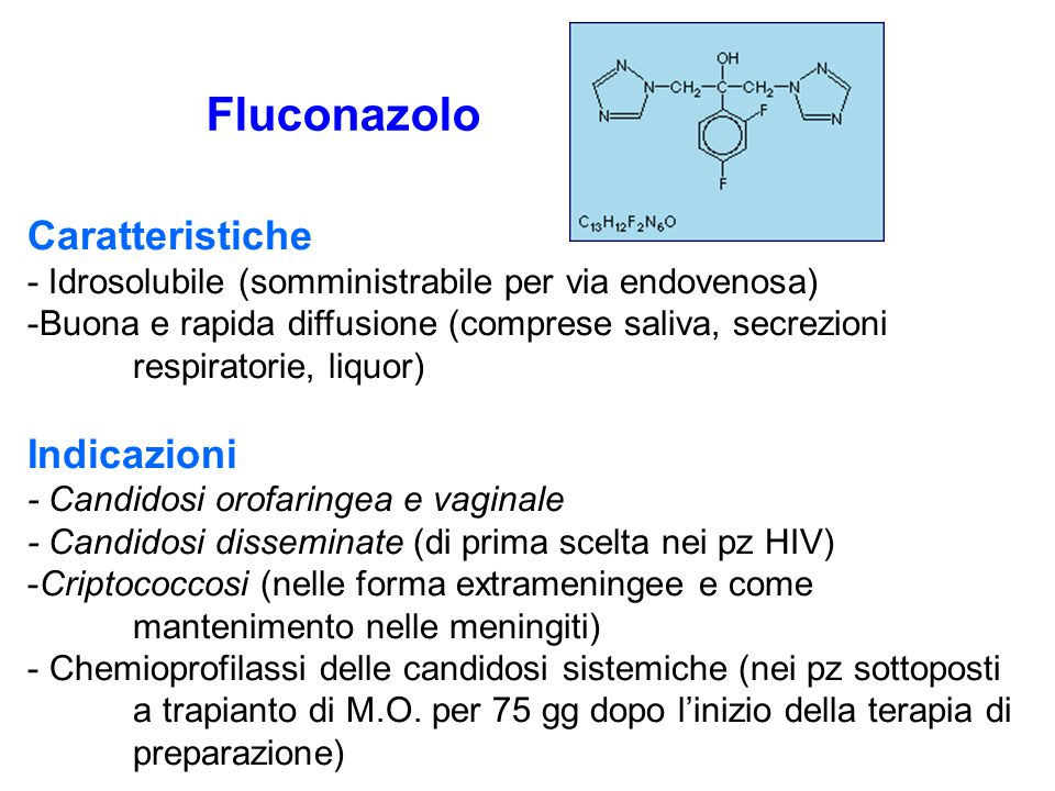 Fluconazolo Caratteristiche - Idrosolubile (somministrabile per via endovenosa) -Buona e rapida diffusione (comprese saliva, secrezioni respiratorie,
