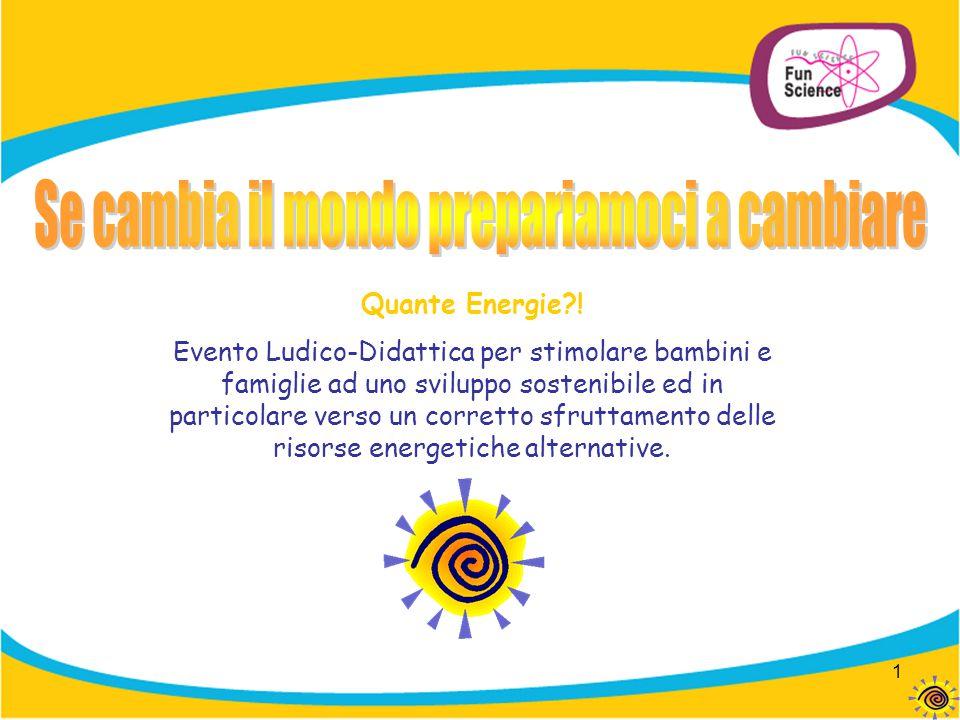 1 Quante Energie?! Evento Ludico-Didattica per stimolare bambini e famiglie ad uno sviluppo sostenibile ed in particolare verso un corretto sfruttamen