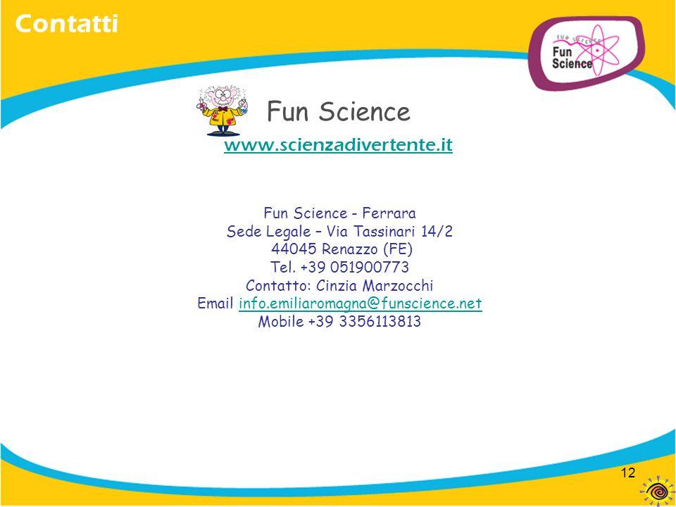 12 Contatti Fun Science - Ferrara Sede Legale – Via Tassinari 14/2 44045 Renazzo (FE) Tel. +39 051900773 Contatto: Cinzia Marzocchi Email info.emiliar