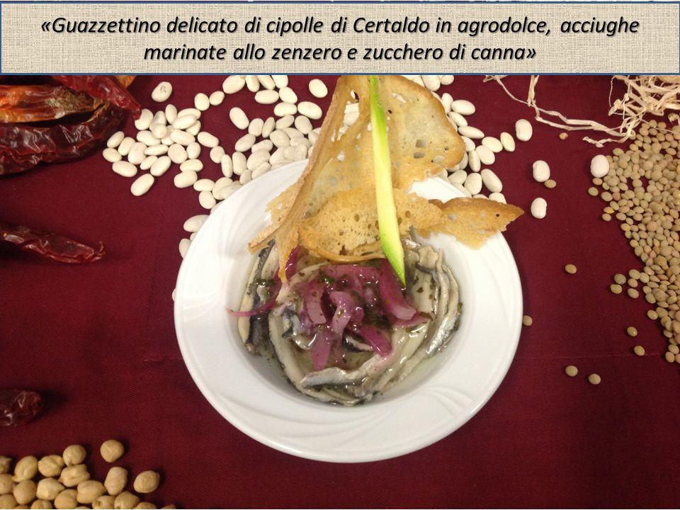 «Guazzettino delicato di cipolle di Certaldo in agrodolce, acciughe marinate allo zenzero e zucchero di canna»