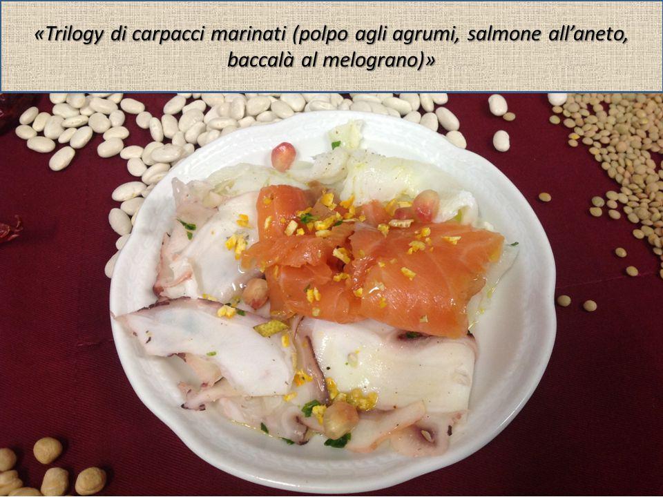«Trilogy di carpacci marinati (polpo agli agrumi, salmone all'aneto, baccalà al melograno)»