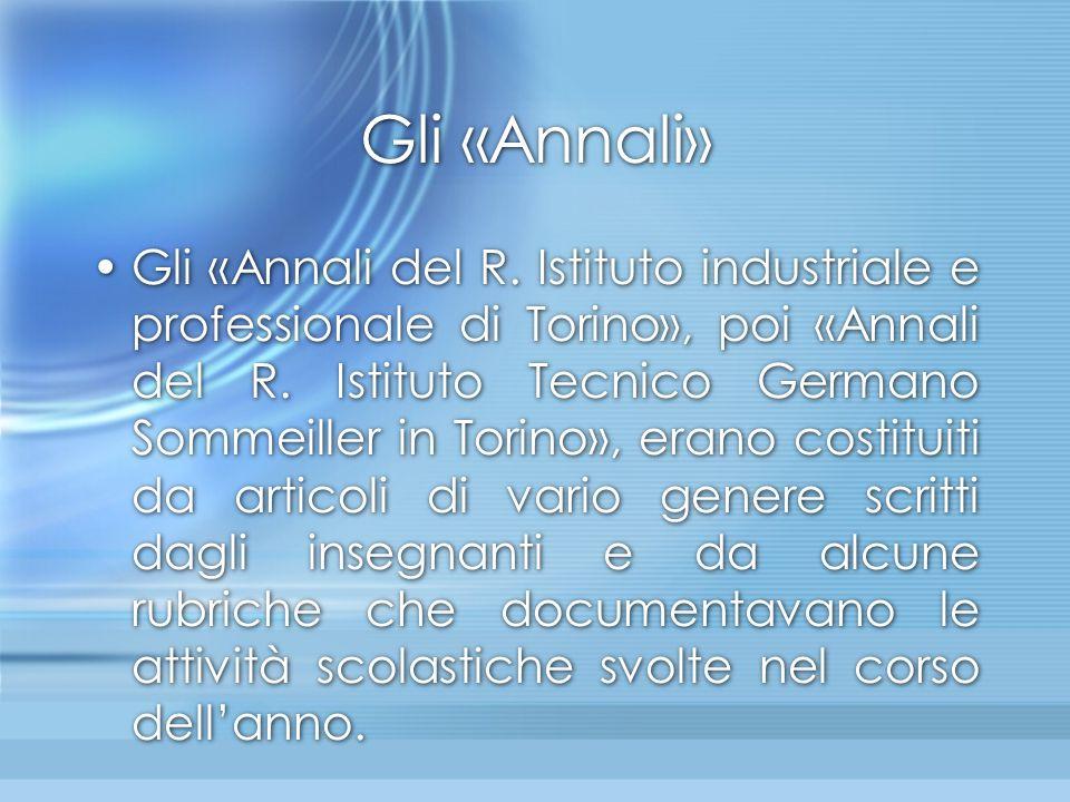 Gli «Annali» Gli «Annali del R. Istituto industriale e professionale di Torino», poi «Annali del R. Istituto Tecnico Germano Sommeiller in Torino», er