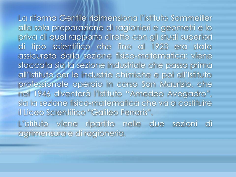 La riforma Gentile ridimensiona l'istituto Sommeiller alla sola preparazione di ragionieri e geometri e lo priva di quel rapporto diretto con gli stud