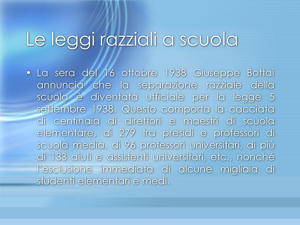 Le leggi razziali a scuola La sera del 16 ottobre 1938 Giuseppe Bottai annuncia che la separazione razziale della scuola è diventata ufficiale per la