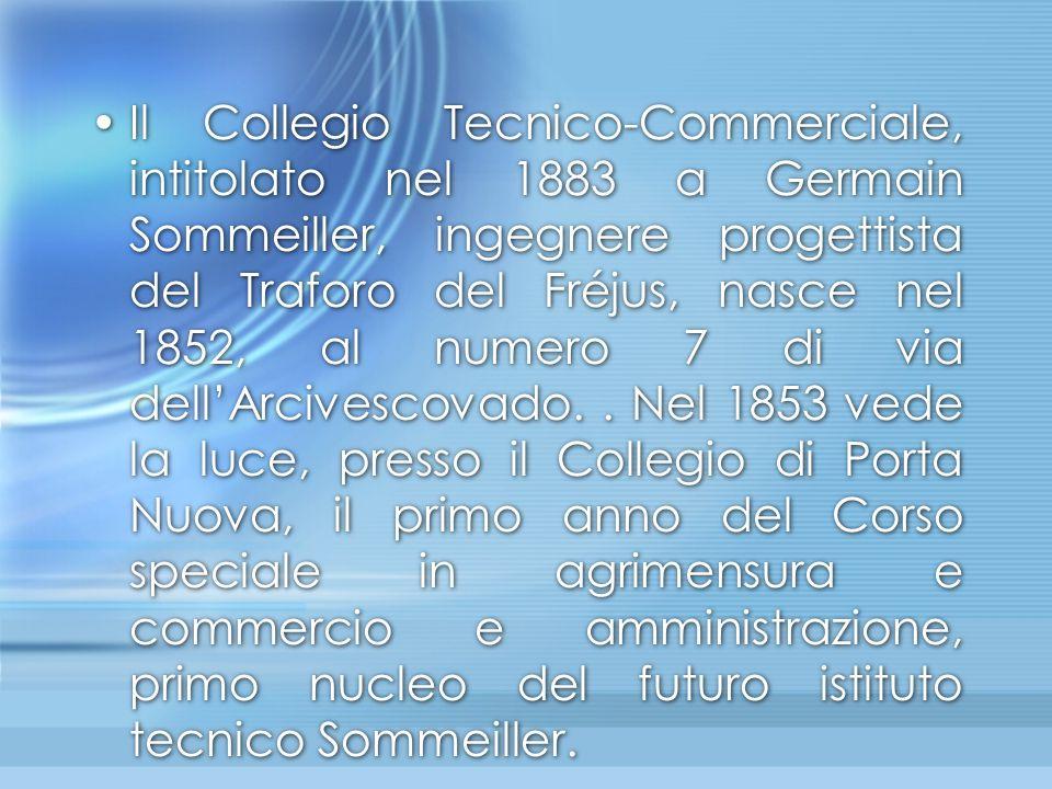 Il Collegio Tecnico-Commerciale, intitolato nel 1883 a Germain Sommeiller, ingegnere progettista del Traforo del Fréjus, nasce nel 1852, al numero 7 d