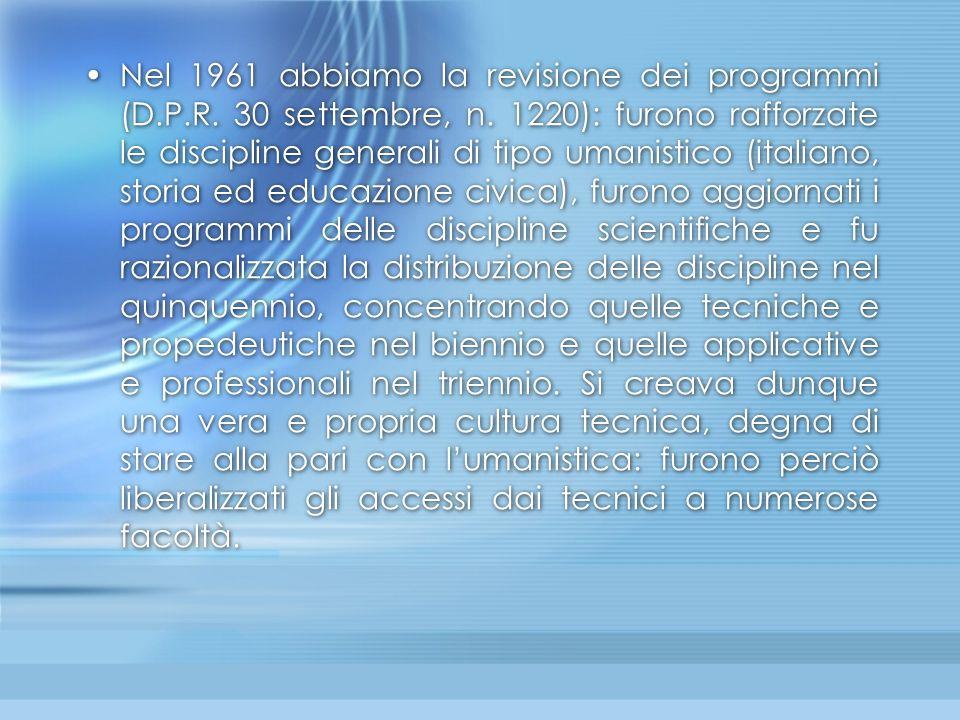 Nel 1961 abbiamo la revisione dei programmi (D.P.R. 30 settembre, n. 1220): furono rafforzate le discipline generali di tipo umanistico (italiano, sto