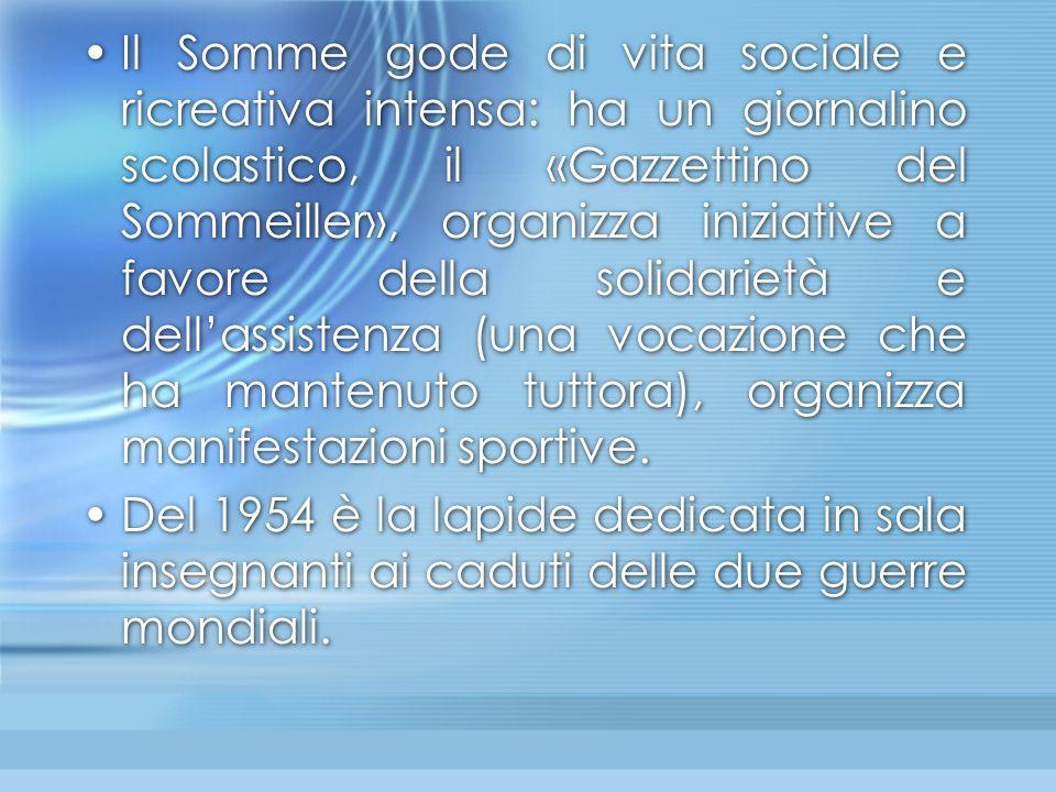 Il Somme gode di vita sociale e ricreativa intensa: ha un giornalino scolastico, il «Gazzettino del Sommeiller», organizza iniziative a favore della s