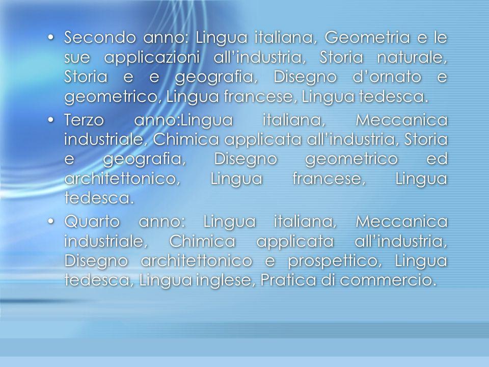 Secondo anno: Lingua italiana, Geometria e le sue applicazioni all'industria, Storia naturale, Storia e e geografia, Disegno d'ornato e geometrico, Li