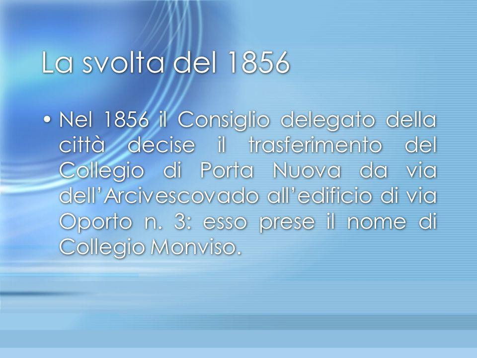 La svolta del 1856 Nel 1856 il Consiglio delegato della città decise il trasferimento del Collegio di Porta Nuova da via dell'Arcivescovado all'edific