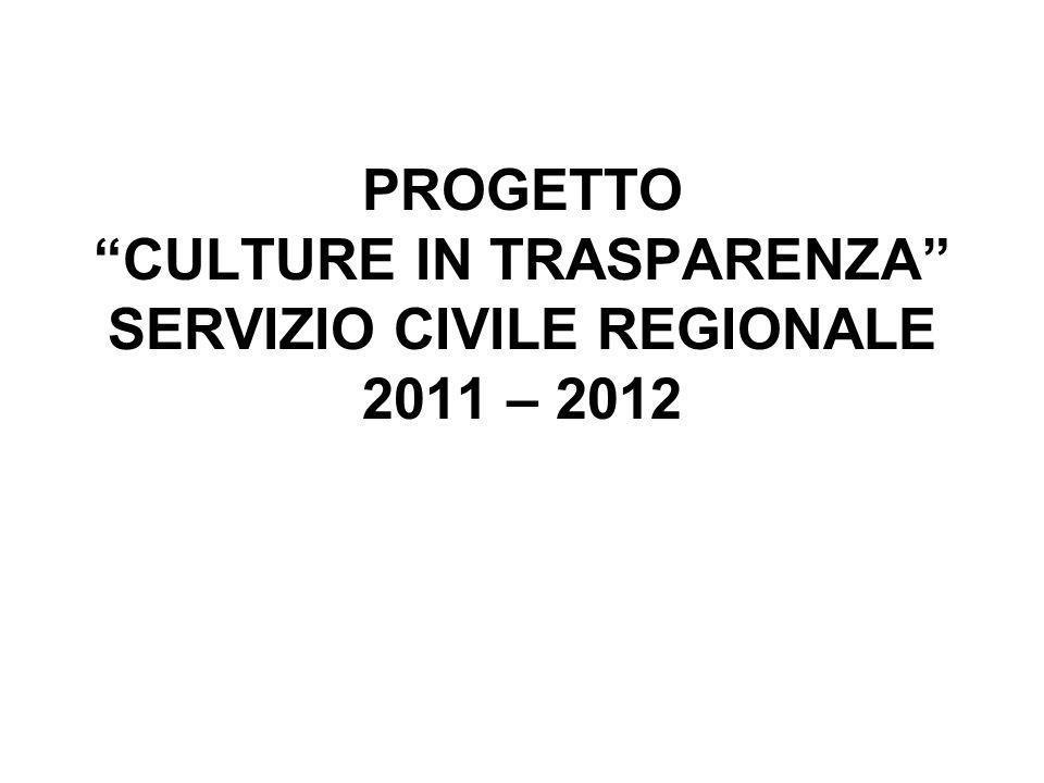 PROGETTO CULTURE IN TRASPARENZA SERVIZIO CIVILE REGIONALE 2011 – 2012