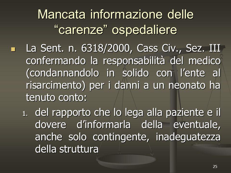 """25 Mancata informazione delle """"carenze"""" ospedaliere La Sent. n. 6318/2000, Cass Civ., Sez. III confermando la responsabilità del medico (condannandolo"""