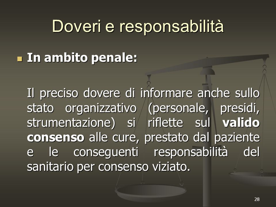 28 Doveri e responsabilità In ambito penale: In ambito penale: Il preciso dovere di informare anche sullo stato organizzativo (personale, presidi, str