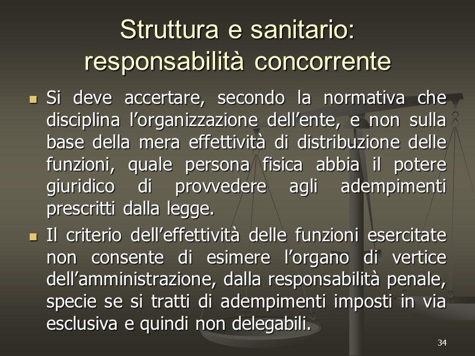 34 Struttura e sanitario: responsabilità concorrente Si deve accertare, secondo la normativa che disciplina l'organizzazione dell'ente, e non sulla ba