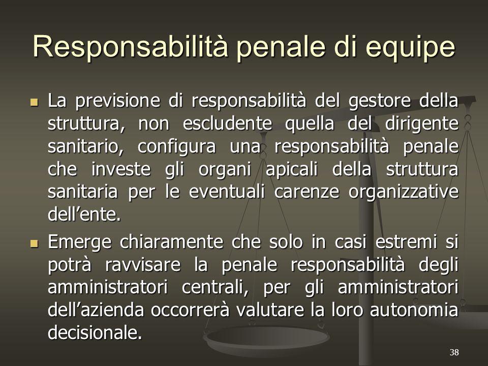 38 Responsabilità penale di equipe La previsione di responsabilità del gestore della struttura, non escludente quella del dirigente sanitario, configu