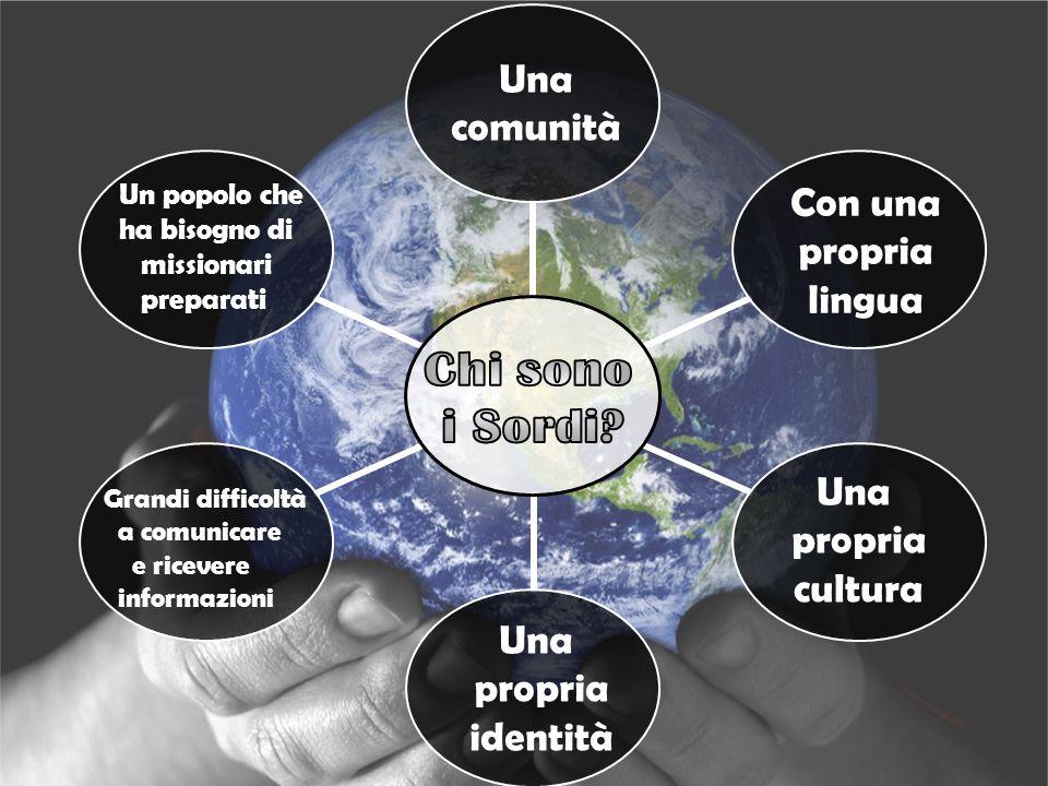 Una comunità Con una propria lingua Una propria cultura Una propria identità Grandi difficoltà a comunicare e ricevere informazioni Un popolo che ha bisogno di missionari preparati
