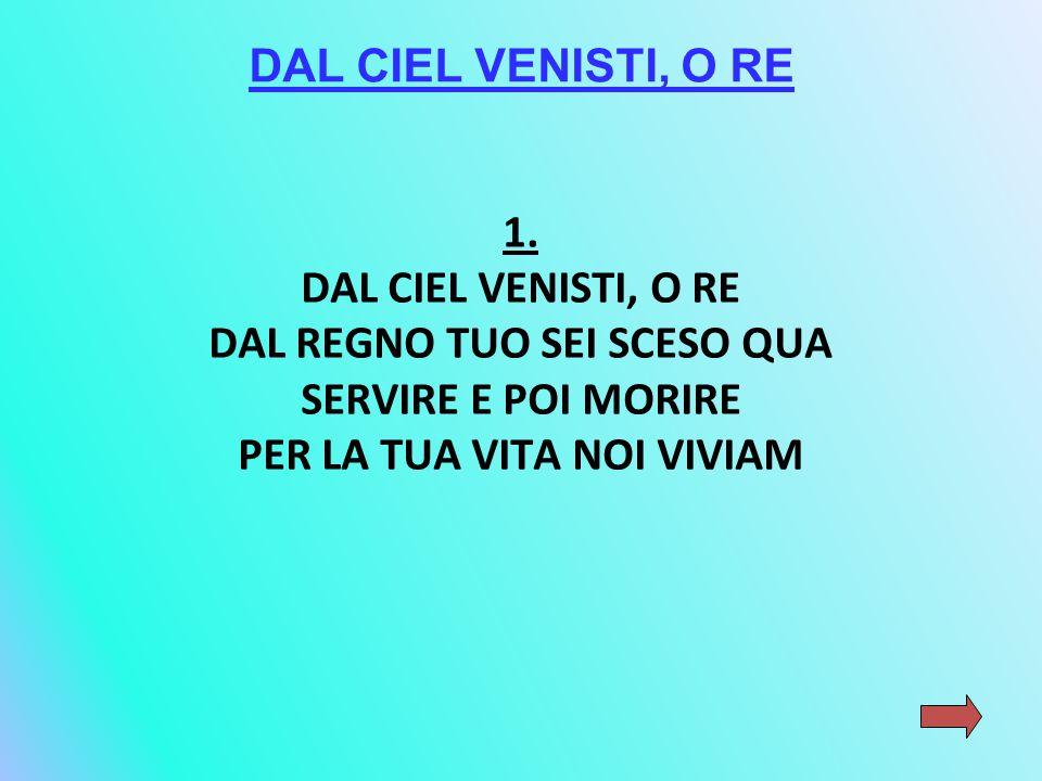DAL CIEL VENISTI, O RE 1.