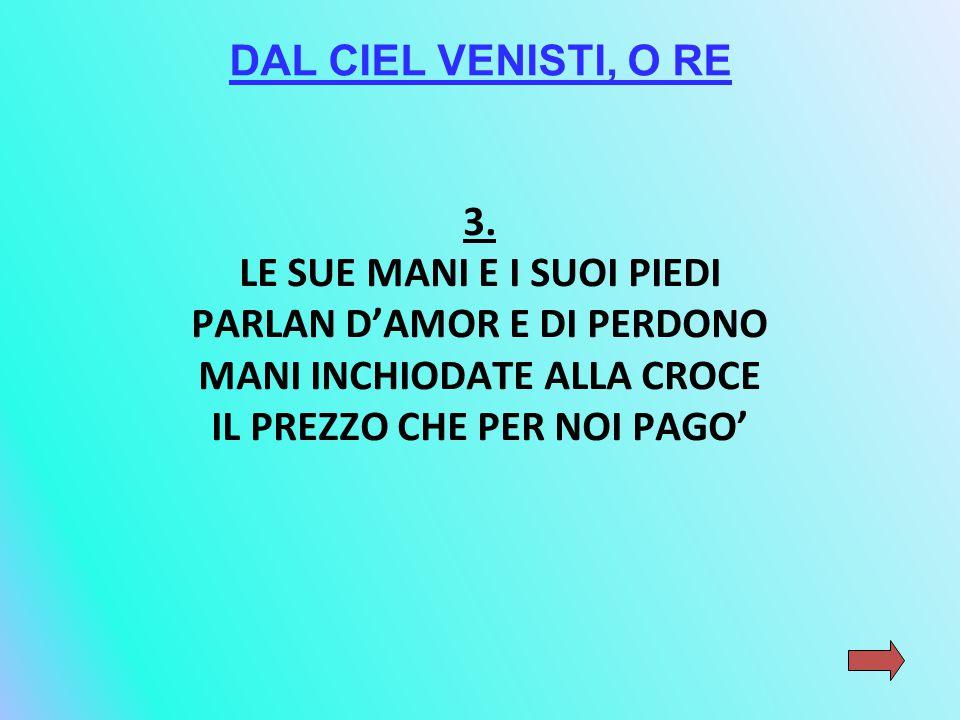 DAL CIEL VENISTI, O RE 3.