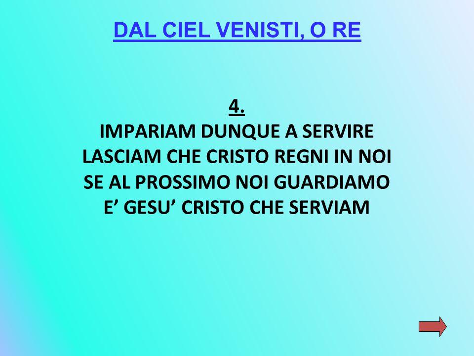 DAL CIEL VENISTI, O RE 4.