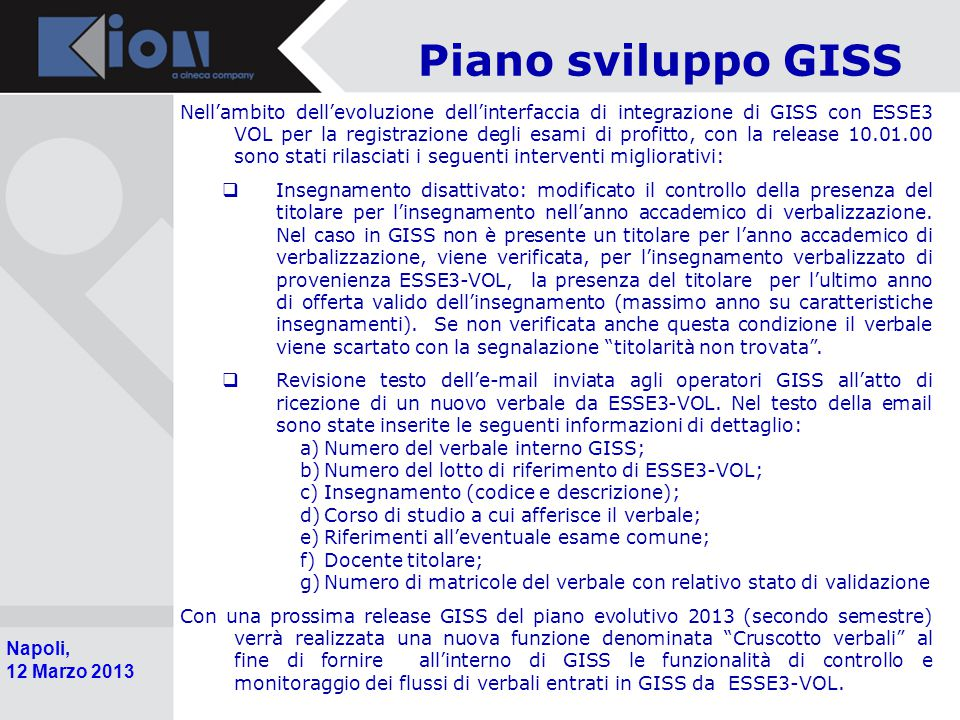 Pollenzo (Bra) 11 Ottobre 2006 Napoli, 12 Marzo 2013 Piano sviluppo GISS Nell'ambito dell'evoluzione dell'interfaccia di integrazione di GISS con ESSE