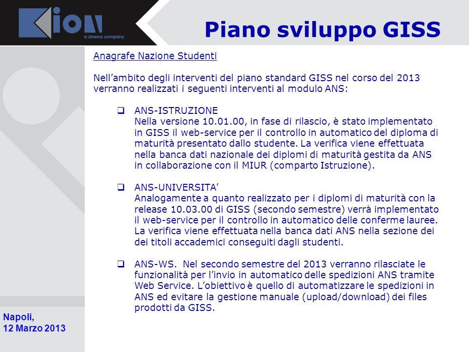Pollenzo (Bra) 11 Ottobre 2006 Napoli, 12 Marzo 2013 Piano sviluppo GISS Anagrafe Nazione Studenti Nell'ambito degli interventi del piano standard GIS
