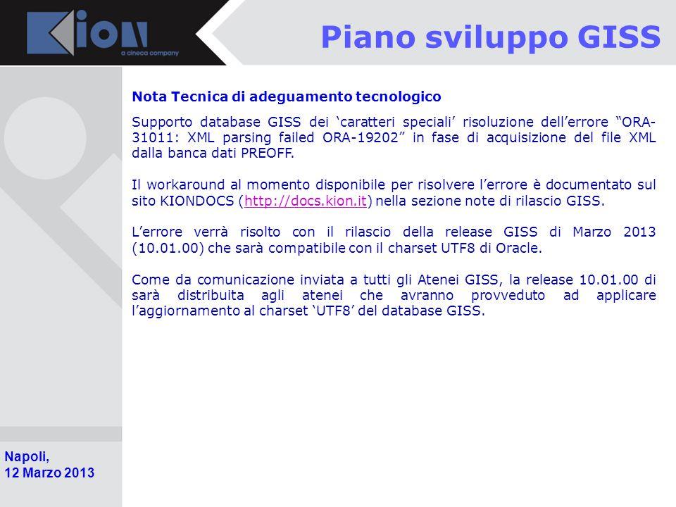 Pollenzo (Bra) 11 Ottobre 2006 Napoli, 12 Marzo 2013 Piano sviluppo GISS Nota Tecnica di adeguamento tecnologico Supporto database GISS dei 'caratteri speciali' risoluzione dell'errore ORA- 31011: XML parsing failed ORA-19202 in fase di acquisizione del file XML dalla banca dati PREOFF.