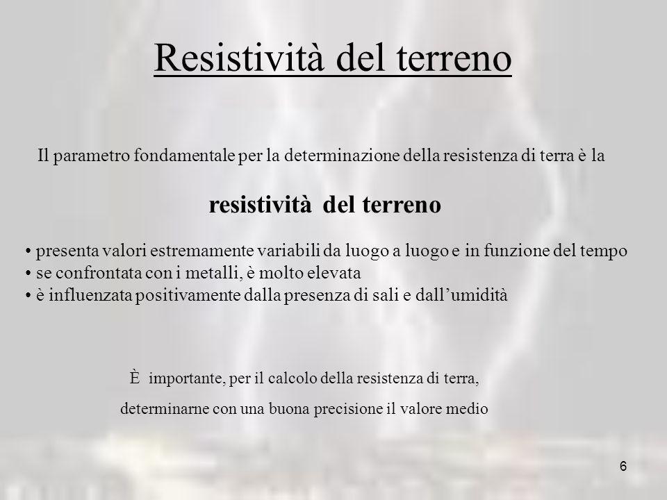 6 Resistività del terreno Il parametro fondamentale per la determinazione della resistenza di terra è la resistività del terreno presenta valori estre