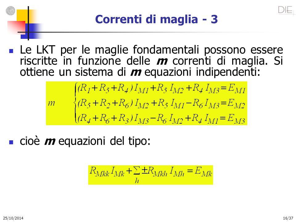 25/10/2014 16/37 Correnti di maglia - 3 Le LKT per le maglie fondamentali possono essere riscritte in funzione delle m correnti di maglia. Si ottiene