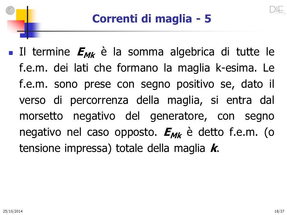 25/10/2014 18/37 Correnti di maglia - 5 Il termine E Mk è la somma algebrica di tutte le f.e.m. dei lati che formano la maglia k-esima. Le f.e.m. sono