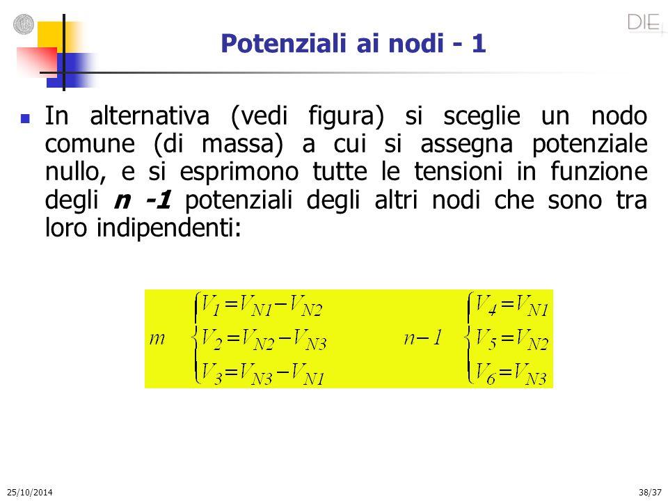 25/10/2014 38/37 Potenziali ai nodi - 1 In alternativa (vedi figura) si sceglie un nodo comune (di massa) a cui si assegna potenziale nullo, e si espr