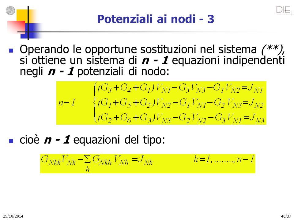 25/10/2014 40/37 Potenziali ai nodi - 3 Operando le opportune sostituzioni nel sistema (**), si ottiene un sistema di n - 1 equazioni indipendenti neg