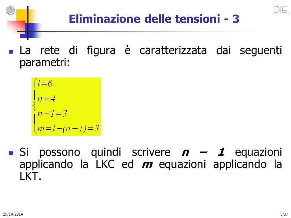 25/10/2014 6/37 Eliminazione delle tensioni - 4 Le LKC ed LKT vengono scritte per gli insiemi di taglio e le maglie fondamentali individuabili, ad esempio, nel grafo di figura.