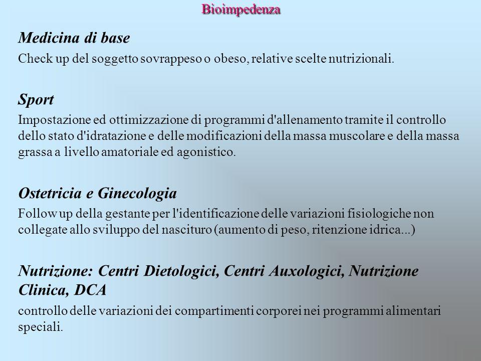 Bioimpedenza Medicina di base Check up del soggetto sovrappeso o obeso, relative scelte nutrizionali. Sport Impostazione ed ottimizzazione di programm