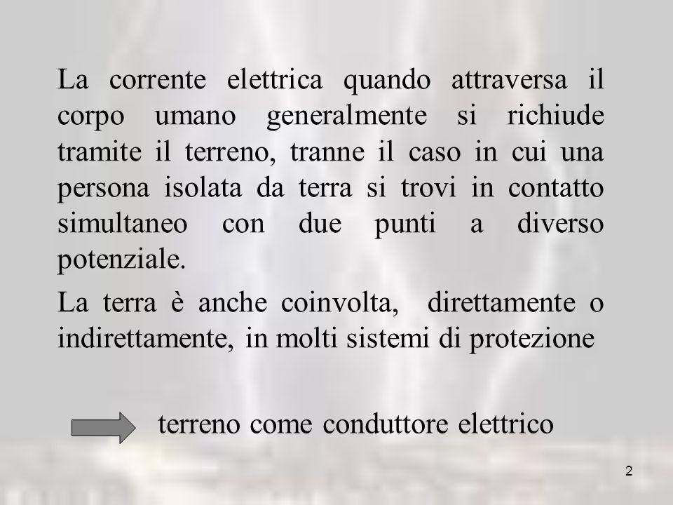 2 La corrente elettrica quando attraversa il corpo umano generalmente si richiude tramite il terreno, tranne il caso in cui una persona isolata da terra si trovi in contatto simultaneo con due punti a diverso potenziale.