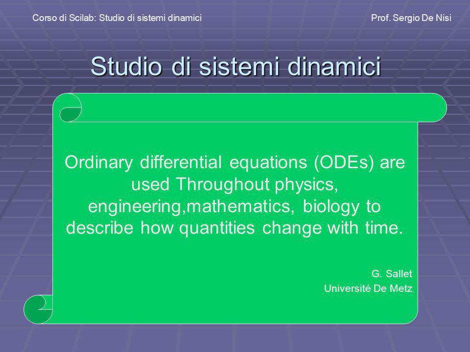 Studio di sistemi dinamici Corso di Scilab: Studio di sistemi dinamiciProf. Sergio De Nisi