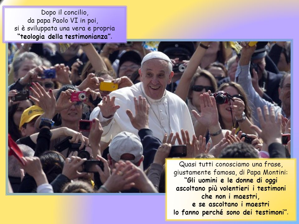 Dopo il concilio, da papa Paolo VI in poi, si è sviluppata una vera e propria teologia della testimonianza .