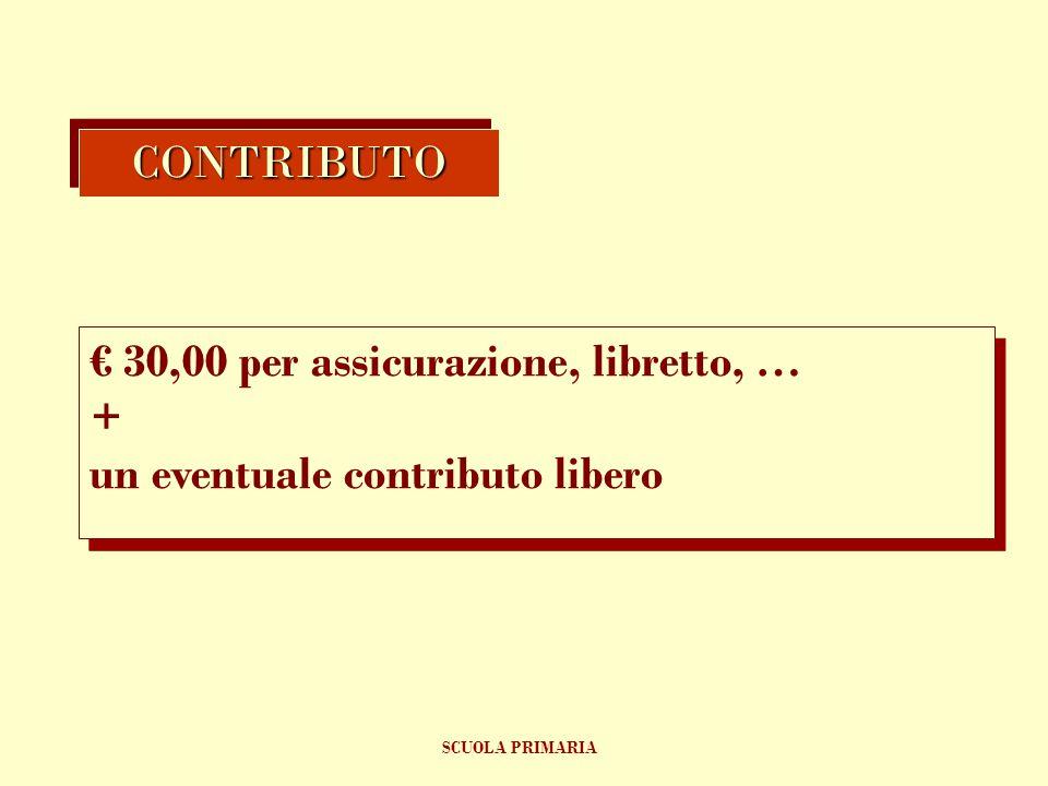€ 30,00 per assicurazione, libretto, … + un eventuale contributo libero € 30,00 per assicurazione, libretto, … + un eventuale contributo libero CONTRIBUTOCONTRIBUTO SCUOLA PRIMARIA