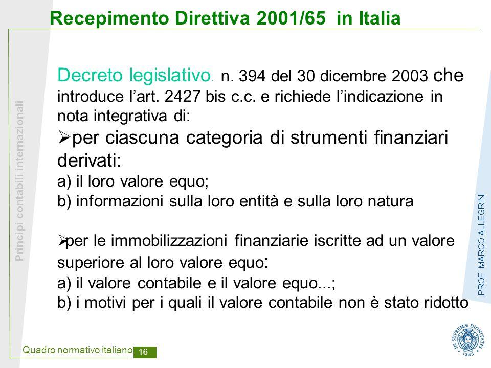 Quadro normativo italiano 16 Principi contabili internazionali PROF.MARCO ALLEGRINI Recepimento Direttiva 2001/65 in Italia Decreto legislativo. n. 39