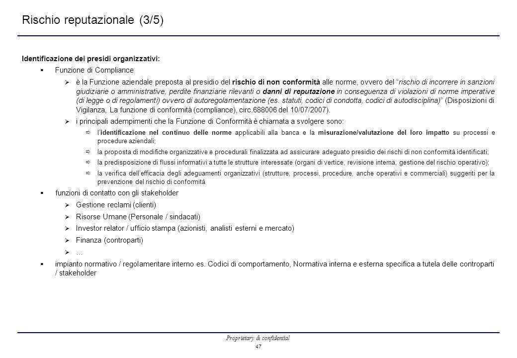 Proprietary & confidential 47 Rischio reputazionale (3/5) Identificazione dei presidi organizzativi:  Funzione di Compliance  è la Funzione aziendal
