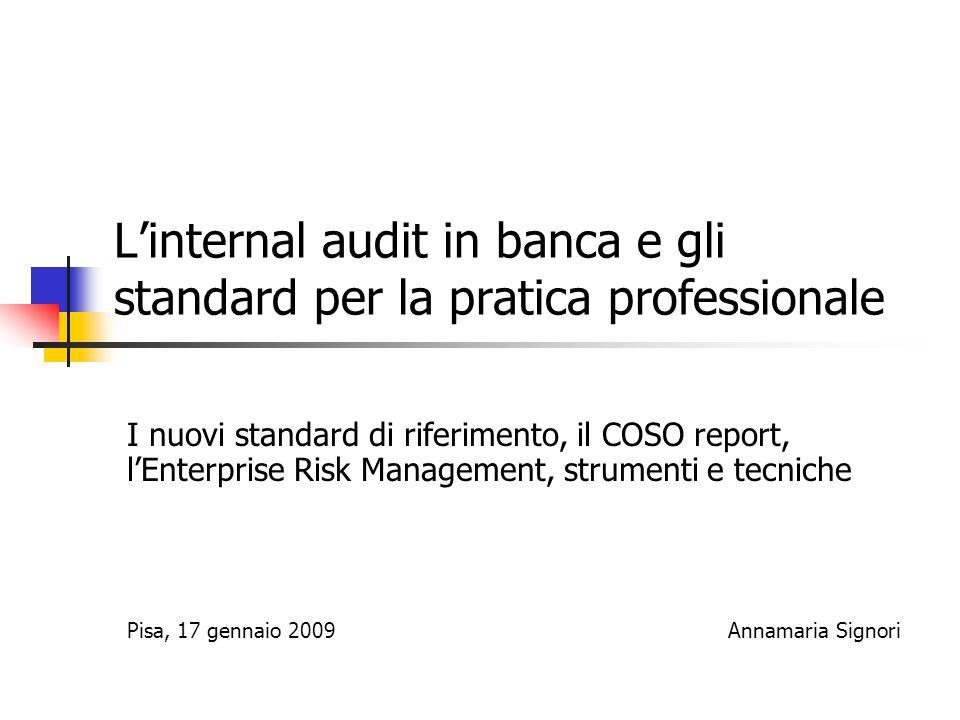 L'internal audit in banca e gli standard per la pratica professionale I nuovi standard di riferimento, il COSO report, l'Enterprise Risk Management, s