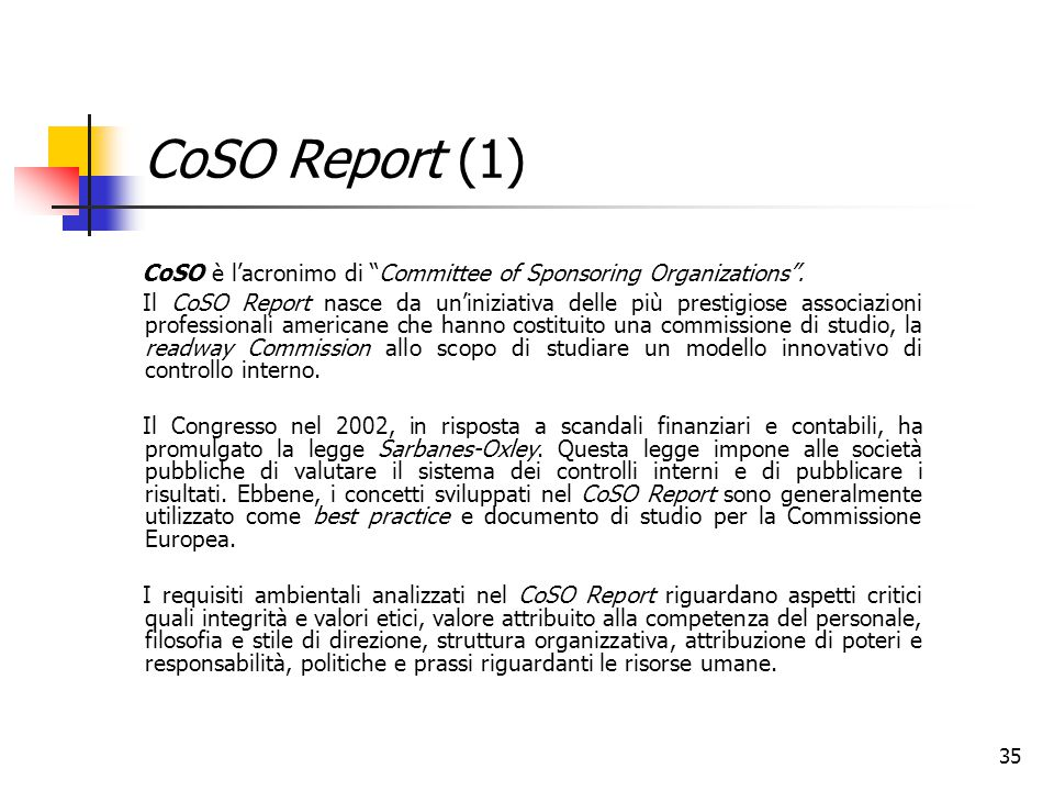 35 CoSO Report (1) CoSO è l'acronimo di Committee of Sponsoring Organizations .