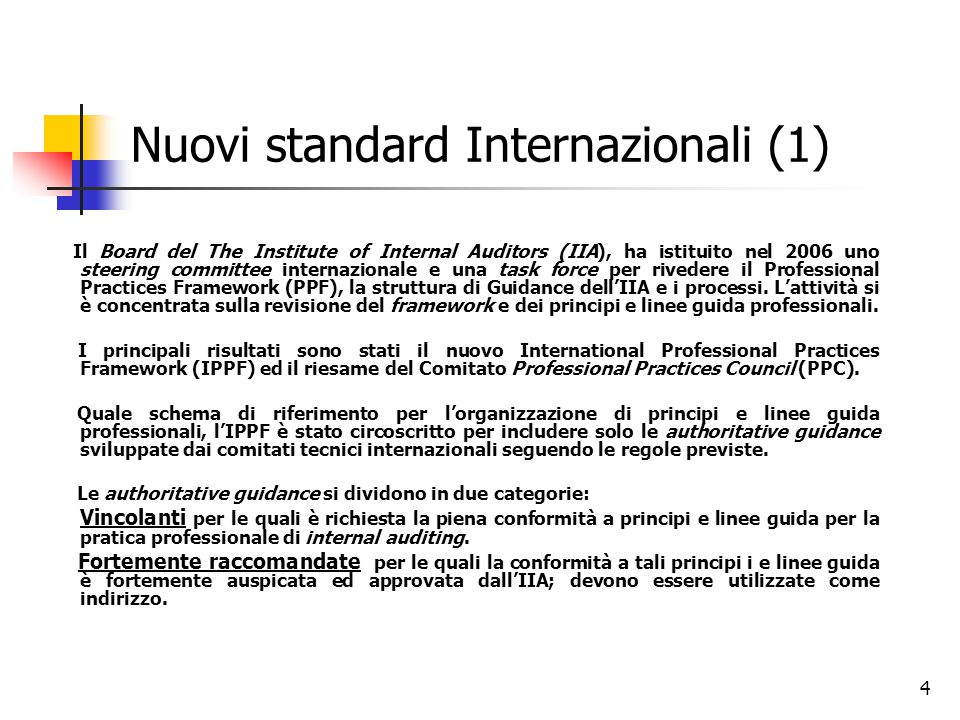 4 Nuovi standard Internazionali (1) Il Board del The Institute of Internal Auditors (IIA), ha istituito nel 2006 uno steering committee internazionale e una task force per rivedere il Professional Practices Framework (PPF), la struttura di Guidance dell'IIA e i processi.