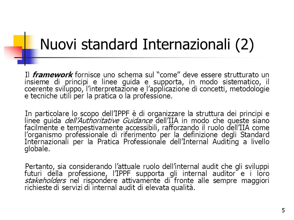 """5 Nuovi standard Internazionali (2) Il framework fornisce uno schema sul """"come"""" deve essere strutturato un insieme di principi e linee guida e support"""