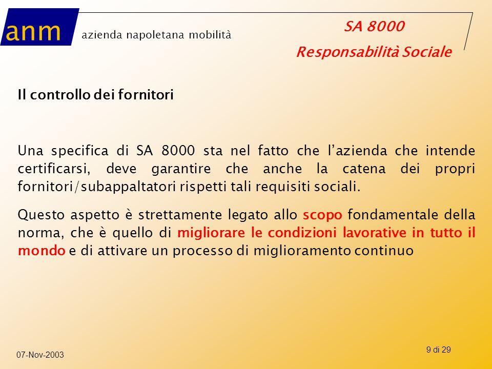 anm azienda napoletana mobilità SA 8000 Responsabilità Sociale 07-Nov-2003 9 di 29 Il controllo dei fornitori Una specifica di SA 8000 sta nel fatto c