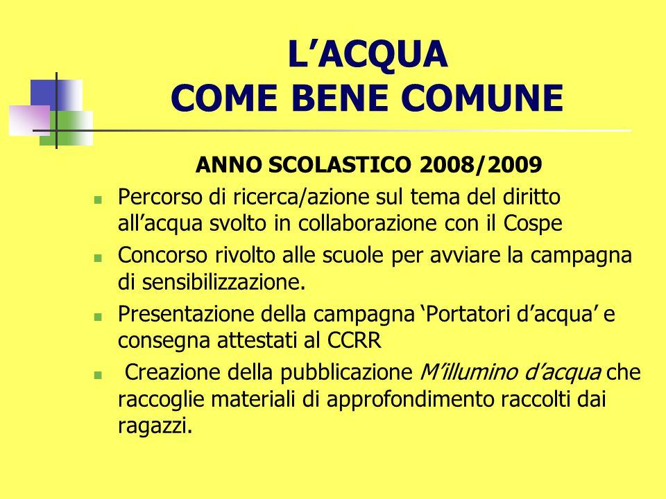 L'ACQUA COME BENE COMUNE ANNO SCOLASTICO 2008/2009 Percorso di ricerca/azione sul tema del diritto all'acqua svolto in collaborazione con il Cospe Con