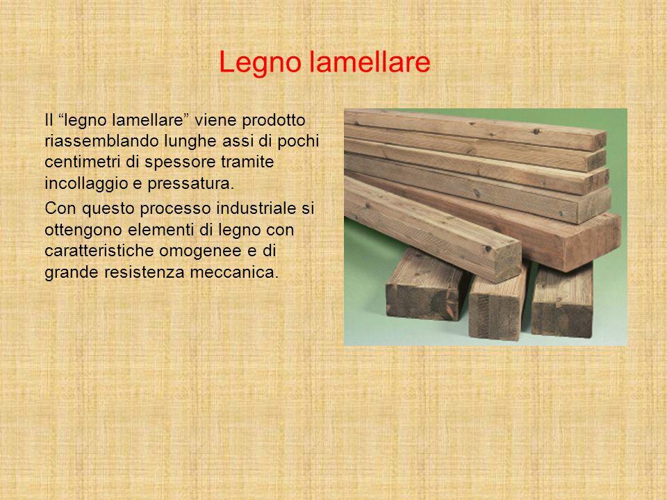 """Legno lamellare Il """"legno lamellare"""" viene prodotto riassemblando lunghe assi di pochi centimetri di spessore tramite incollaggio e pressatura. Con qu"""