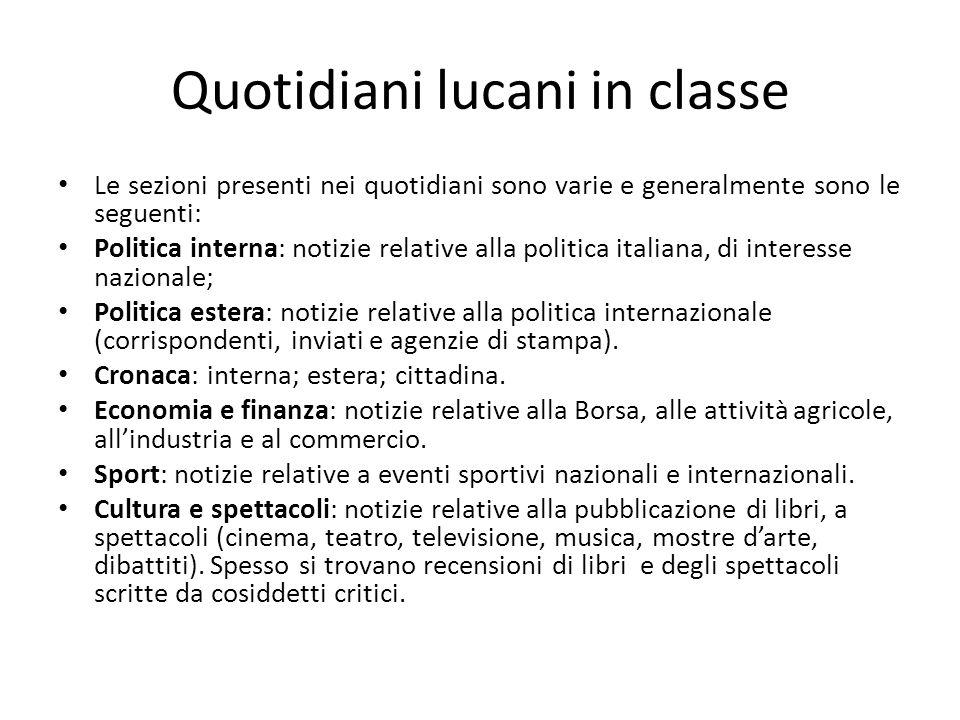 Le sezioni presenti nei quotidiani sono varie e generalmente sono le seguenti: Politica interna: notizie relative alla politica italiana, di interesse