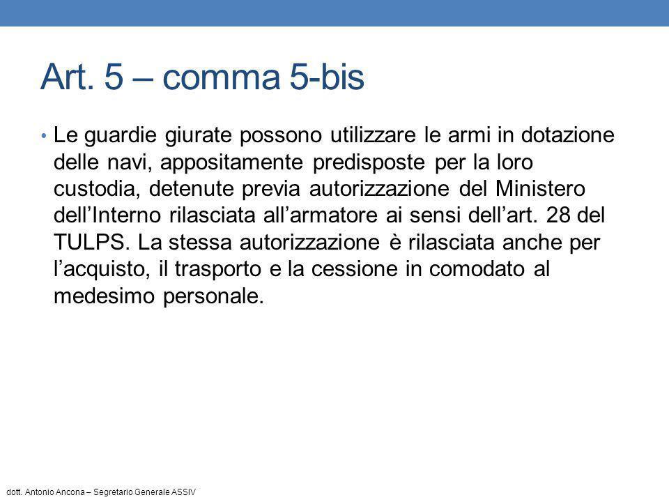 Art. 5 – comma 5-bis Le guardie giurate possono utilizzare le armi in dotazione delle navi, appositamente predisposte per la loro custodia, detenute p