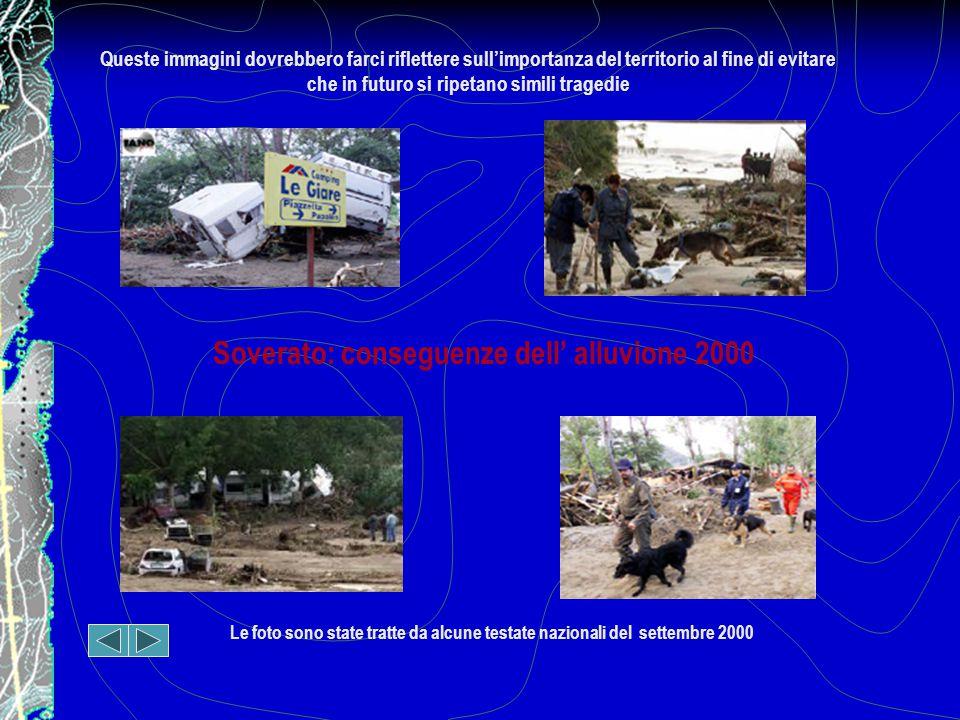 Queste immagini dovrebbero farci riflettere sull'importanza del territorio al fine di evitare che in futuro si ripetano simili tragedie Soverato: conseguenze dell' alluvione 2000 Le foto sono state tratte da alcune testate nazionali del settembre 2000